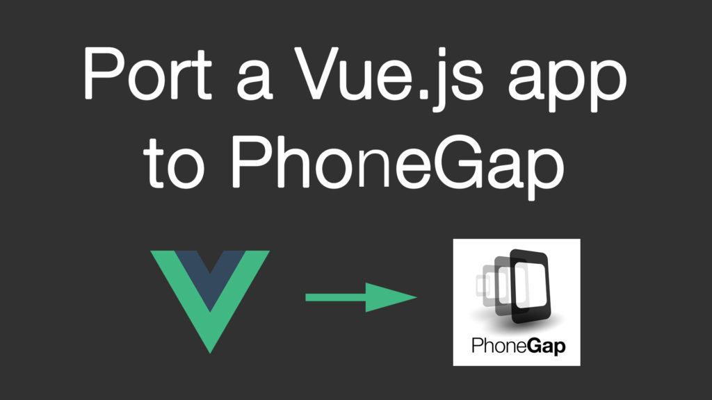 Port a Vue.js app to PhoneGap